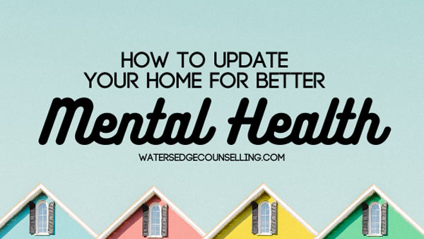 How to Update your Home For Better Mental Health