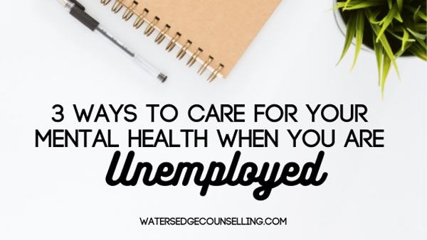 3 ways to care for your mental health when you are unemployed